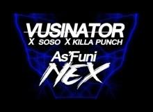 Vusinator As'Funi Nex ft. Soso & Killa Punch Mp3 Fakaza Music Download