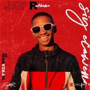 EP: Jay R Ukhona CPT - Siy'Ecaweni