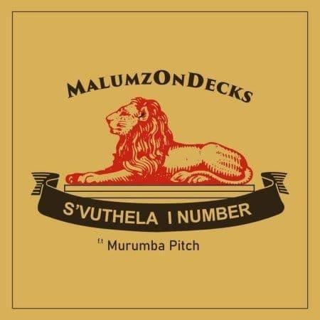 Malumz on Decks ft Murumba Pitch - S'vuthela iNumber