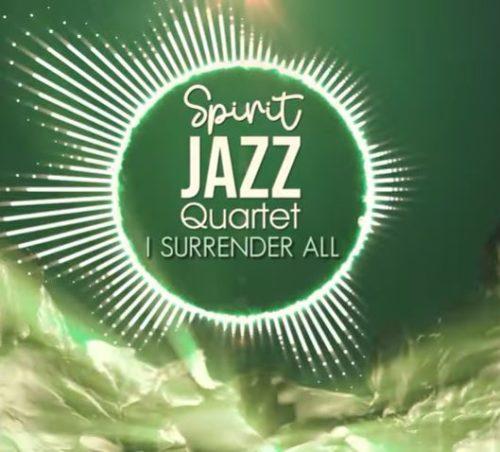 Spirit Of Praise - Spirit Jazz Quartet (I Surrender All)