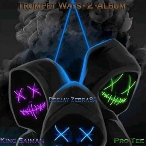 ALBUM: King Saiman, Deejay Zebra SA, Pro-Tee & The Elevatorz - The Trumpet Ways 2
