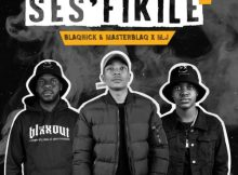 Blaqnick, MasterBlaq & M.J - Ses'fikile EP