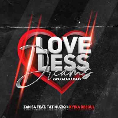 Djy Zan SA ft T & T MuziQ & Kyika DeSoul - Love-Less Dreams