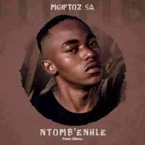 Mgiftoz SA ft Gilano - Ntomb'enhle
