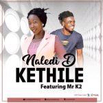 Naledi D ft Mr K2 - Kethile (Original)
