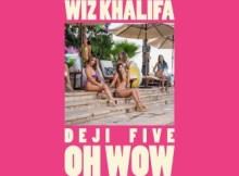 Young Deji, Feezy & Wiz Khalifa - Oh Wow
