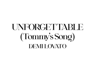 Demi Lovato - Unforgettable (Tommy's Song)