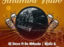 DJ Steve ft De Mthuda, Njelic & MalumNator - Sihamba Nabo