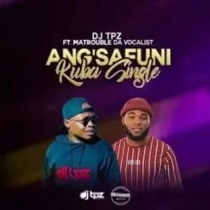 DJ Tpz ft Matrouble Da Vocalist - Angsafuni Kuba Single