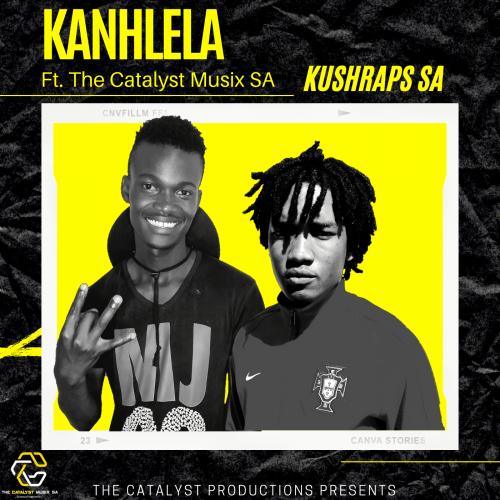 KushRaps SA ft The Catalyst Musix SA - Kanhlela