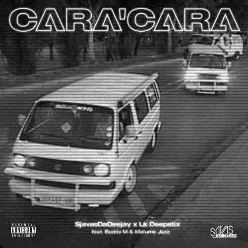 Sjavas Da Deejay & Lk Deepstix ft Buddy M & Malume Jazz - Cara'Cara