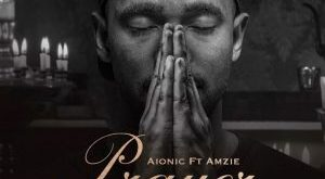 Aionic ft Amzie - Prayer