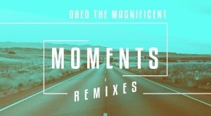 Obed the Magnificent - Moments (Remixes)
