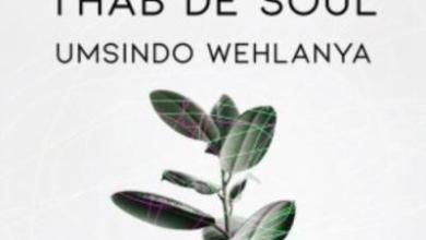 Photo of Thab De Soul – Umsindo Wehlanya