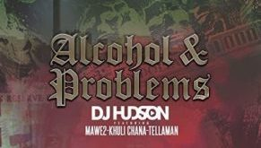 DJ Hudson ft Mawe2 & Khuli Chana - Alcohol and Problems