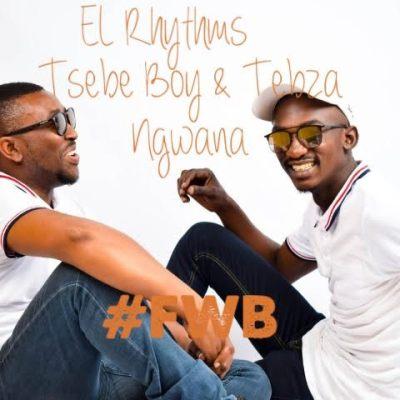 El Rhythm ft Tsebe boy & Tebza Ngwana - #FWB