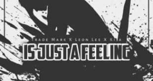 Trademark ft Leon Lee & Kija - Is Just A Feeling