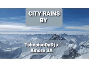 Photo of TshepisoDaDj & Kmore SA – City Rains