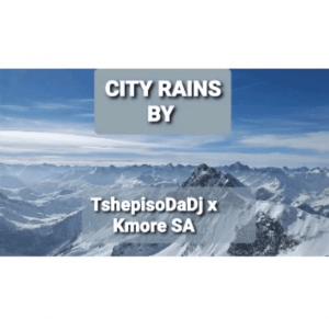 TshepisoDaDj & Kmore SA - City Rains