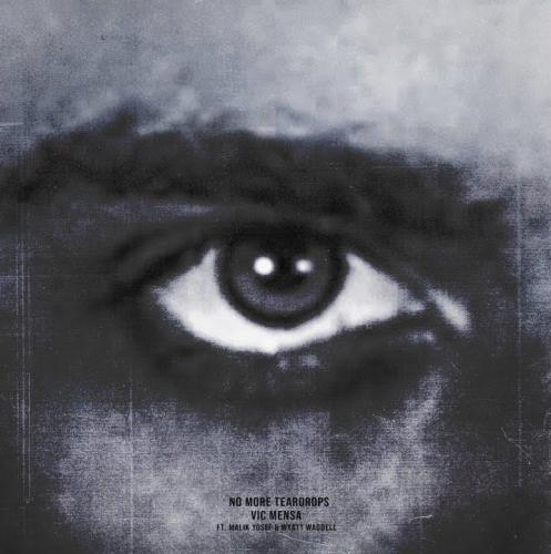 Vic Mensa ft Malik Yusef & Wyatt Waddell - No More Teardrops