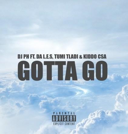 DJ PH ft Da L.E.S, Tumi Tladi & Kiddo CSA - Gotta Go