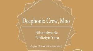 EP: Deephonix Crew & Moo - Sthandwa Se Nhliziyo Yam
