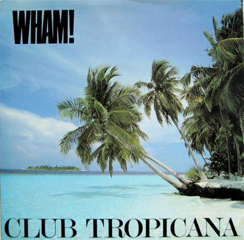 Wham - Club Tropicana