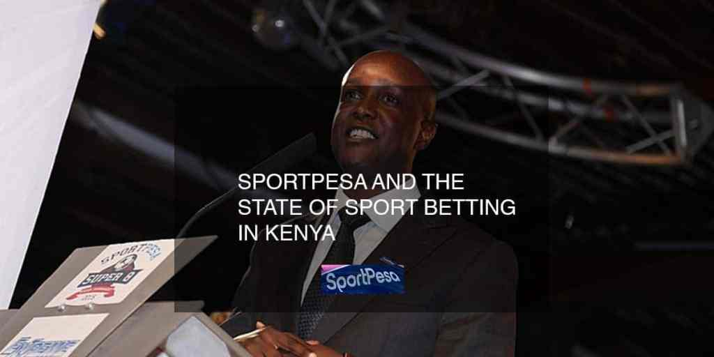 Sportpesa and the state of sport betting in Kenya