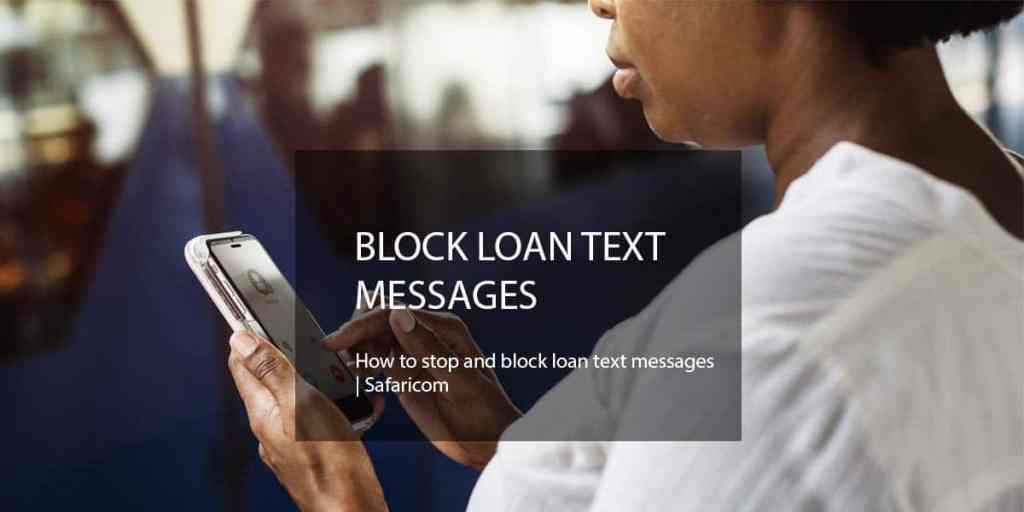 How to stop and block loan text messages Safaricom
