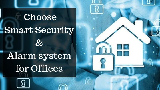 Choose Smart Security and Alarm system for Offices