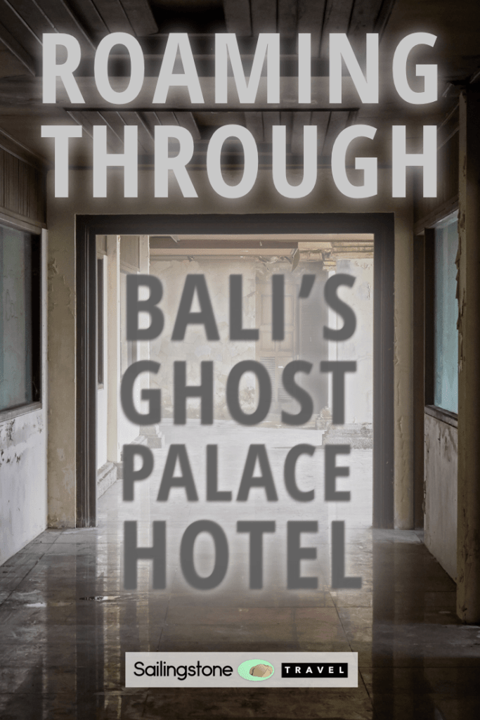 Roaming Through Bali's Ghost Palace Hotel