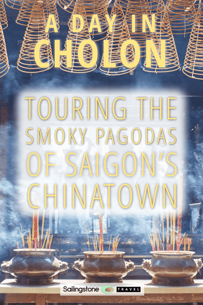 A Day in Cholon: Touring the Smoky Pagodas of Saigon's Chinatown