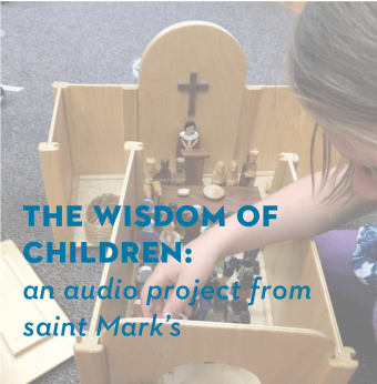The Wisdom of Children: An Audio Project from Saint Mark's