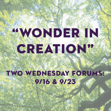 """Wonder in Creation"": Two Wednesday Forums"