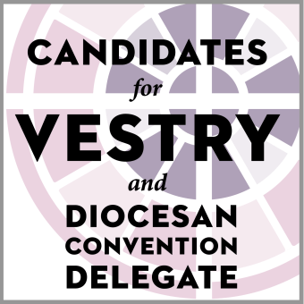 Candidates for Vestry and Diocesan Convention Delegate, 2021