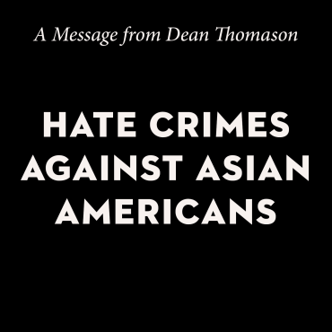 A Message from Dean Thomason—Hate Crimes Against Asian Americans