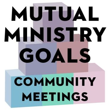 Mutual Ministry Goals Community Meetings