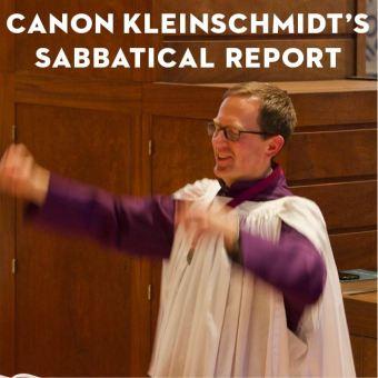 Canon Kleinschmidt's Sabbatical Report to the Community