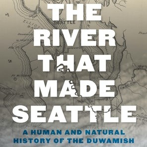 """Second Sunday Book Group: """"The River that Made Seattle: A Human and Natural History of the Duwamish"""""""