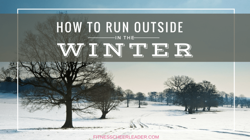 Taking the Chill Out of Your Winter Run – How to Run Outside in the Winter without Getting Cold!