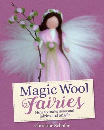 Magic Wool Fairies How to Make Seasonal Fairies and Angels