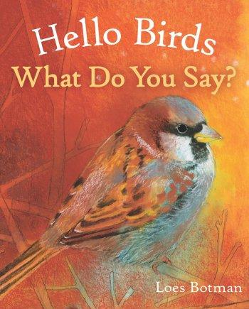 Hello Birds, What Do You Say?