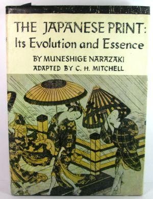 The Japanese Print Its Evolution and Essence Muneshige Narazaki Hardcover Book