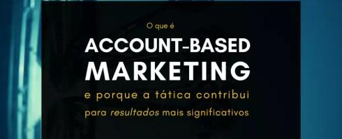 O que é Account-Based Marketing e por que a tática contribui para resultados mais significativos