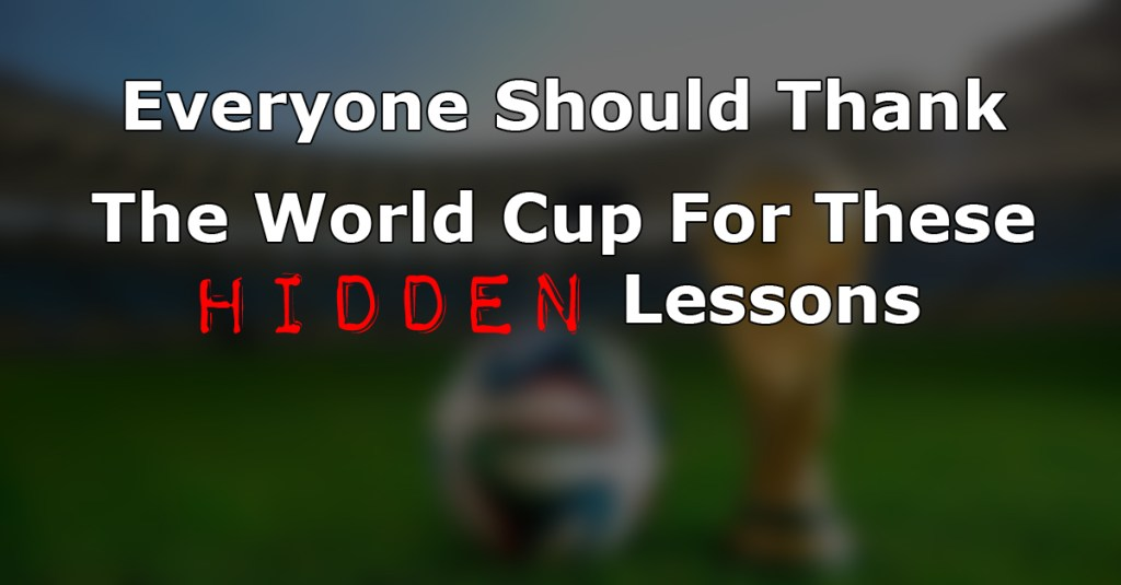 Everyone Should Thank The World Cup For These Hidden Lessons