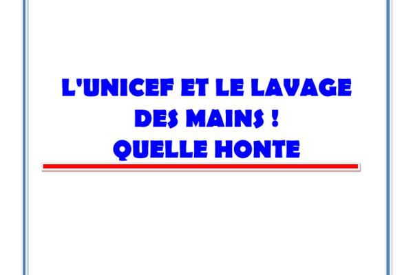 L'UNICEF ET LE LAVAGE DES MAINS ! QUELLE HONTE