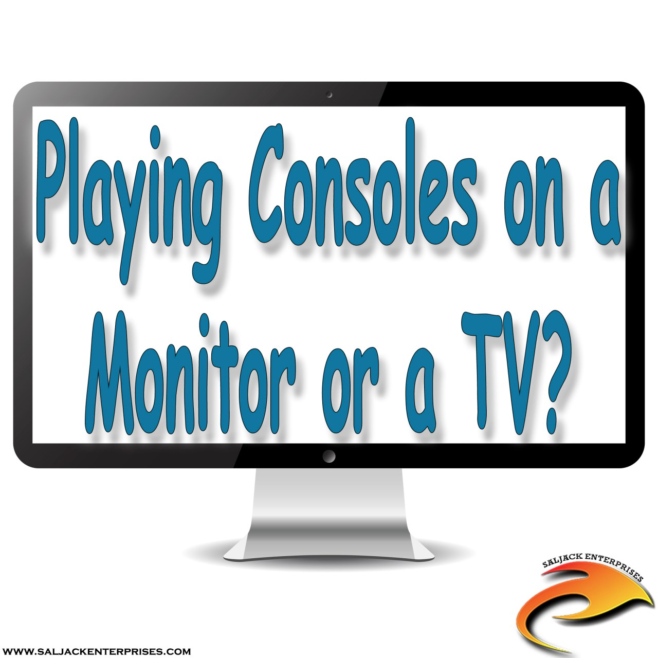 Playing Consoles on a Monitor or a TV? Presented by Saljack Enterprises. Gaming. Media & Entertainment.