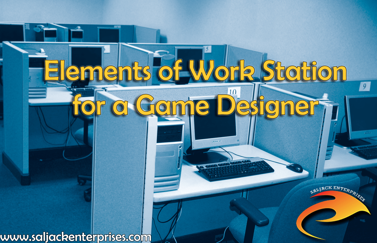 Elements of Work Station for a Game Designer. Presented by Saljack Enterprises. Gaming. Media & Entertainment.
