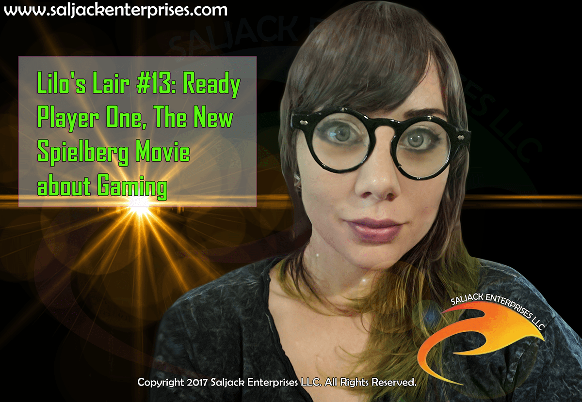 Lilo's Lair #13: Ready Player One, The New Spielberg Movie about Gaming. Presented by Saljack Enterprises. Gaming. Animation. Media. Entertainment. Woman Owned.