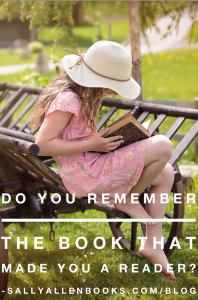I may not remember the name of the book that made me a reader, but I remember the feeling of becoming a reader.